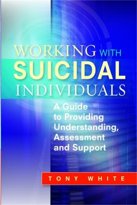 Working with suicidal individuals  a guide to providing understanding  assessment and support
