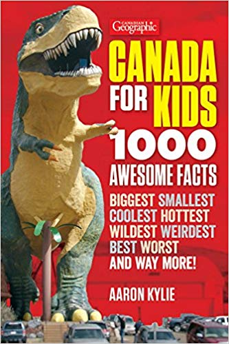 Canadian Geographic Canada for Kids 1000 Awesome Facts