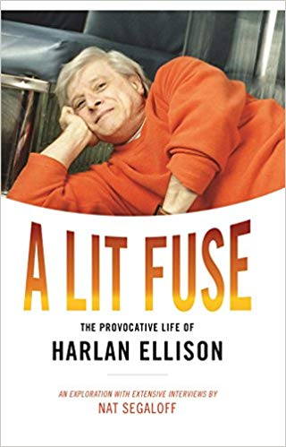 A Lit Fuse - The Provocative Life of Harlan Ellison by Nat Segaloff