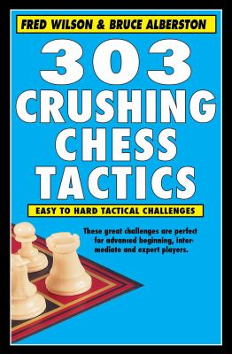 303 crushing chess tactics easy to hard tactical challenges