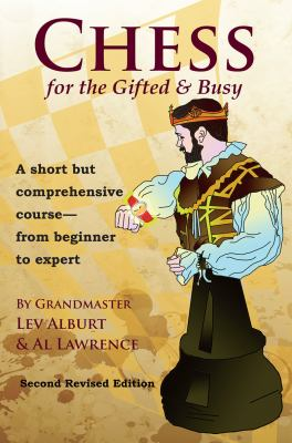 Chess for the gifted & busy a short but comprehensive course from beginner to expert