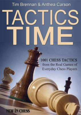 Tactics time 1001 chess tactics from the games of everyday chess players