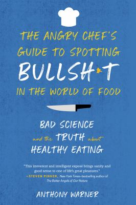 The angry chef's guide to spotting bullsht in the world of food - bad science and the truth about healthy eating