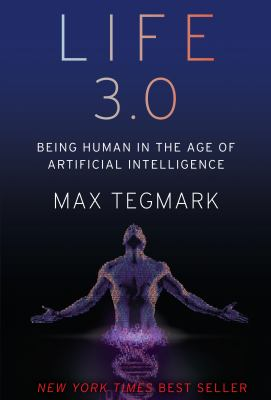 Life 3.0 Being Human in the Age of Artificial Intelligence by Max Tegmark