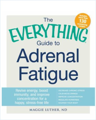 The everything guide to adrenal fatigue - revive energy  boost immunity  and improve concentration for a happy stress-free life
