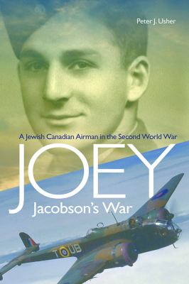 Joey Jacobson's war : a Jewish Canadian airman in the Second World War, Peter J. Usher