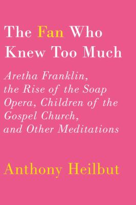 The fan who knew too much  Aretha Franklin  the rise of the soap opera  children of the gospel church and other meditations