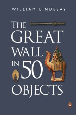 The history of the great wall in 50 objects