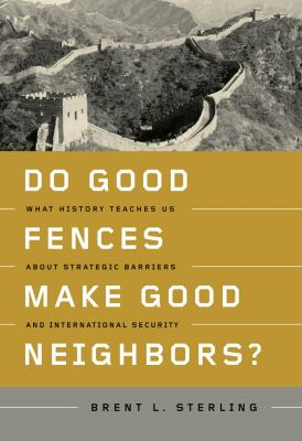 Do good fences make good neighbors  what history teaches us about strategic barriers and international security