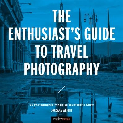 The entusiats guide to travel photography 2018