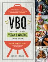 VBQ: the Ultimate Vegan Barbecue Cookbook: Over 80 Recipes, Seared, Skewered, and Smoking Hot