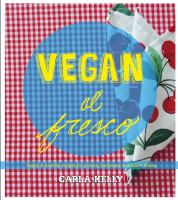 Vegan al Fresco: Happy and Healthy Recipes for Picnics, Barbecues and Outdoor Dining