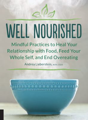 Well nourished - mindful practices to heal your relationship with food  feed your whole self  and end overeating