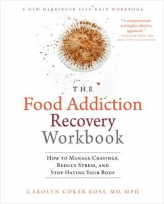 The food addiction recovery workbook - how to manage cravings  reduce stress  and stop hating your body