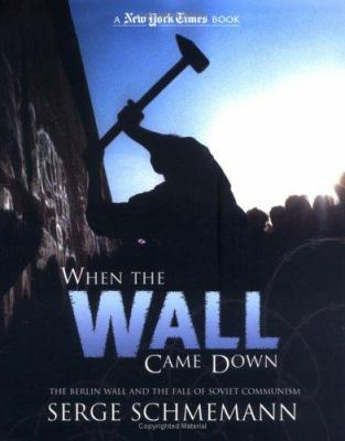 When the wall came down the Berlin Wall and the fall of Soviet communism