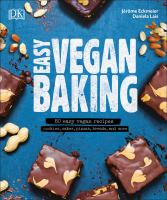 Easy Vegan Baking: 80 Easy Vegan Recipes: Cookies, Cakes, Pizzas, Bread and More