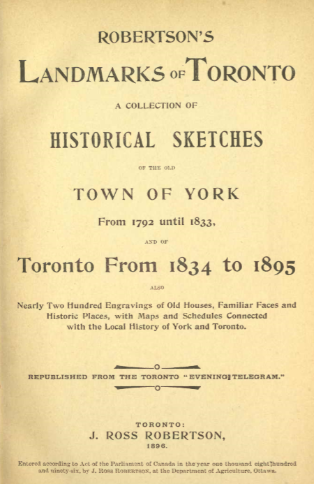Landmarks of Toronto; a collection of historical sketches of the old town of York from 1792 until 1833 and of Toronto from 1834 to 1895