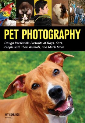 Pet photography design irresistible portraits of dogs  cats  people with their animals  and much more