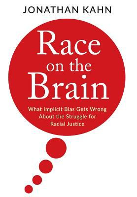 Race on the brain -what implicit bias gets wrong about the struggle for racial justice