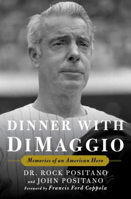 Dinner with DiMaggio: Memories of an American Hero