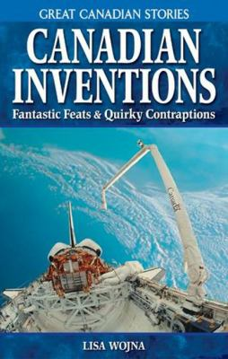 Canadian inventions - fantastic feats & quirky contraptions by Lisa Wojna