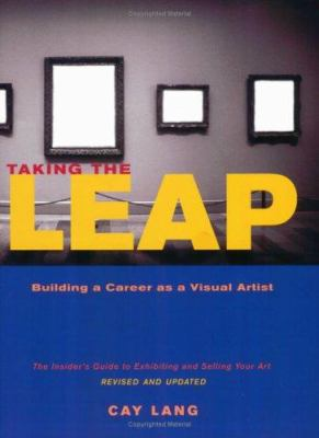 Taking the leap  building a career as a visual artist  the insider's guide to exhibiting and selling your art
