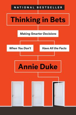 Thinking in Bets Making Smarter Decisions When You Don't Have All the Facts