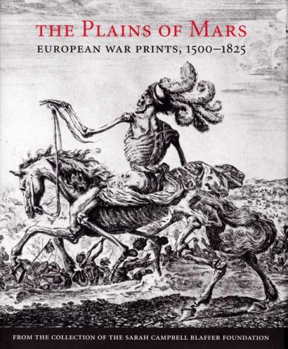 The plains of Mars  European war prints  1500-1825  from the collection of the Sarah Campbell Blaffer Foundation