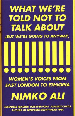 What We're Told Not to Talk About But We're Going to Anyway Women's Voices from East London to Ethiopia