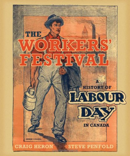 The workers' festival  a history of Labour Day in Canada