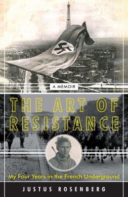 The Art of Resistance by Justus Rosenberg
