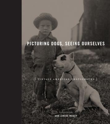 Picturing dogs  seeing ourselves vintage American photographs