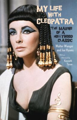 My Life with Cleopatra The Making of a Hollywood Classic by Walter Wanger and Joe Hyams