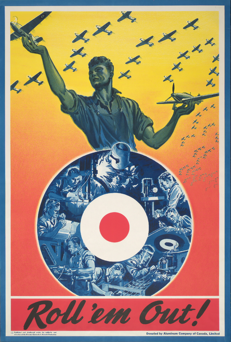 Poster showing a worker lifting up small planes and factory work with the message Roll 'em out! Canada. Director of Aircraft Production, 1940