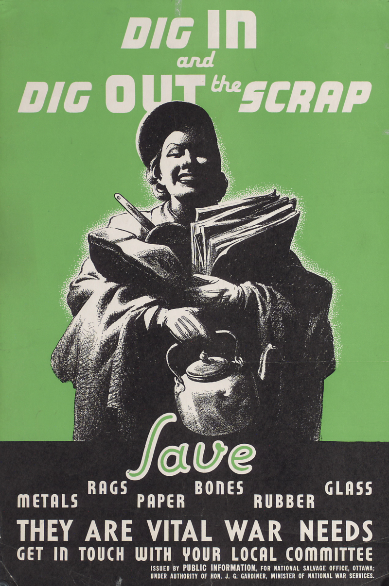 Poster with woman with arms full of consumer goods and text reading Dig in and dig out the scrap, save metals rags paper bones rubber glass they are vital war needs get in touch with your local committee