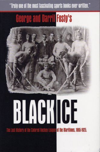 Black Ice The Lost History of the Colored Hockey League of the Maritimes  1895-1925