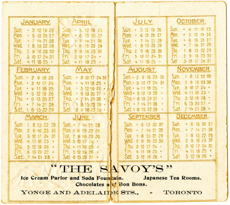Worn calendar from 1908 that reads The Savoy's Ice Cream Parlor and Soda Fountain Japanese Tea Rooms Chocolates and Bon Bons. Yonge and Adelaidse Streets Toronoto