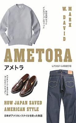 Ametora  how Japan saved American style = Ametora  Nihon ga Amerika sutairu o sukutta monogatari