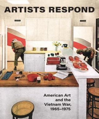 Artists Respond American Art and the Vietnam War  1965–1975