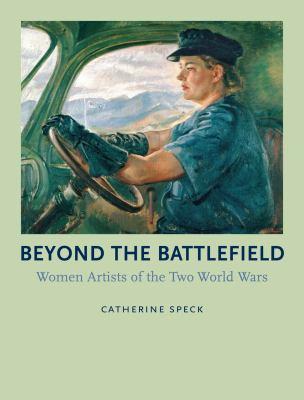 Beyond the battlefield  women artists of the two World Wars