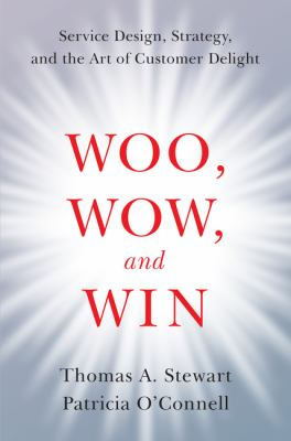 Woo  wow and win: service design  strategy  and the art of customer delight by Thomas A. Stewart