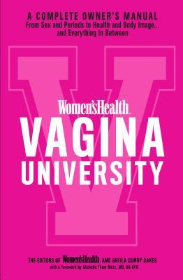 Women's Health Vagina University A Complete Owner's Manual from Sex and Periods to Health and Body Image... and Everything In Between