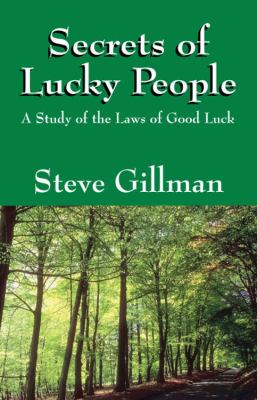 Secrets of Lucky People A Study of the Laws of Good Luck