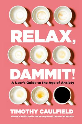 Relax  Dammit by Timothy Caulfield