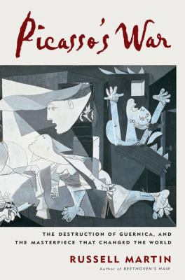 Picasso's war  the destruction of Guernica and the masterpiece that changed the world