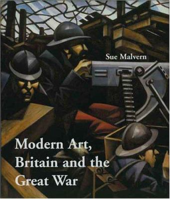 Modern art  Britain  and the Great War  witnessing  testimony  and remembrance