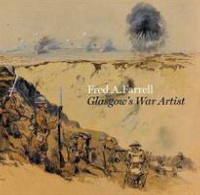 Fred A. Farrell  Glasgow's war artist