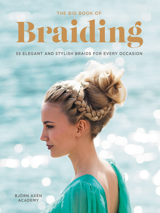TPL The Big Book of Braiding 55 Elegant and Stylish Braids for Every Occasion