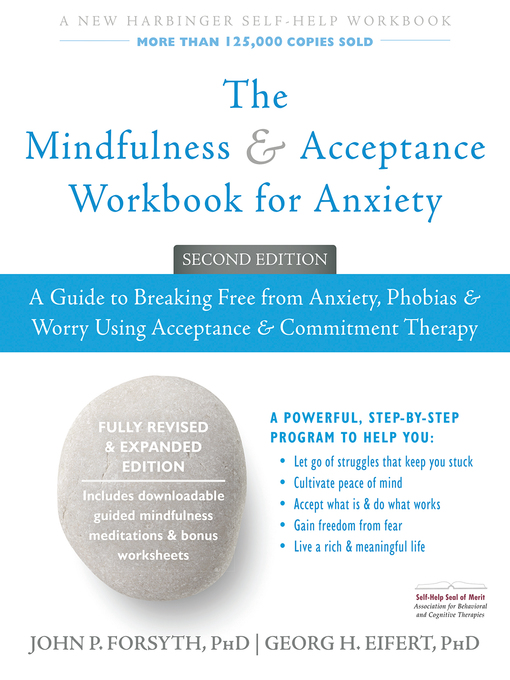 The Mindfulness and Acceptance Workbook for Anxiety A Guide to Breaking Free from Anxiety  Phobias  and Worry Using Acceptance and Commitment Therapy