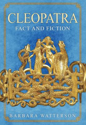Cleopatra Fact and Fiction by Barbara Watterson